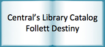 Central's Library Catalog: Follett Destiny
